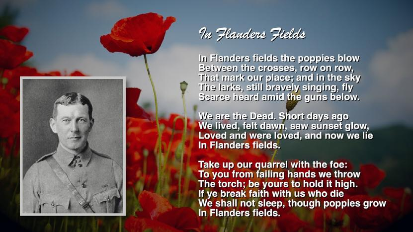 2f599139ac680 ... next to his most famous poem, is Lt. Colonel John McCrae (1872 - 1918),  a Canadian poet, soldier, and physician. At age 41, as World War I began,  ...